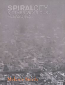 Melanie Smith: Spiral City & Other Vicarious Pleasures