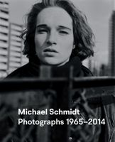 Michael Schmidt: Photographs 1965–2014
