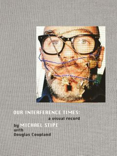 Michael Stipe with Douglas Coupland: Our Interference Times