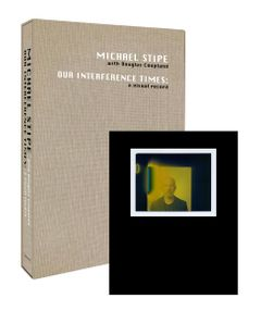 Michael Stipe with Douglas Coupland: Our Interference Times, Limited Edition
