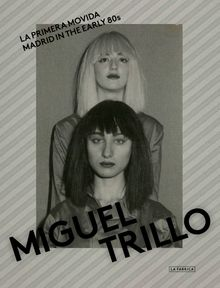 Miguel Trillo: Madrid in the Early 80s