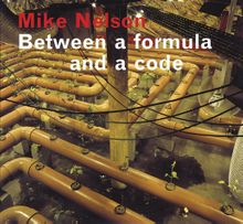 Mike Nelson: Between a Formula and a Code