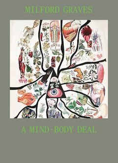 Milford Graves: A Mind-Body Deal