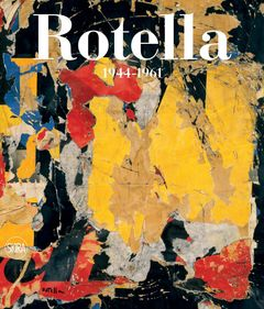 Mimmo Rotella 1944-1961: Catalogue Raisonné, Vol. 1