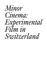 Minor Cinema: Experimental Film in Switzerland