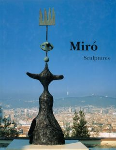 Miró: Catalogue Raisonné, Sculptures