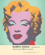 Modern Means: Continuity And Change In Art, 1880 To Now