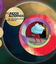 Mundos Alternos: Art and Science Fiction in the Americas