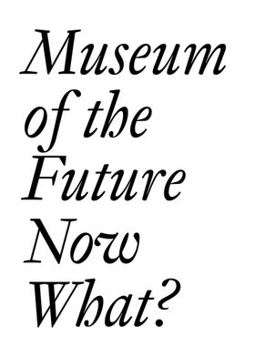 Museum of the Future: Now What?
