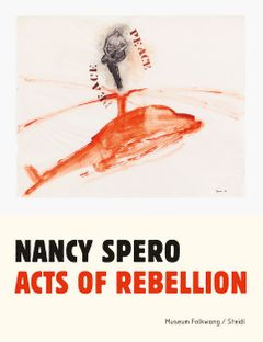Nancy Spero: Acts of Rebellion