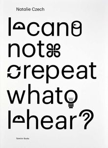 Natalie Czech: I Cannot Repeat What I Hear
