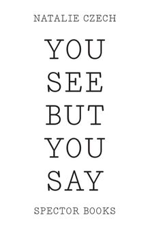 Natalie Czech: You See But You Say