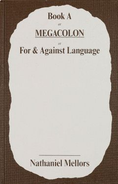 Nathaniel Mellors: + Book A/MEGACOLON/For and Against Language