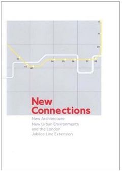 New Connections: New Architecture, New Urban Environments and the London Jubilee Line Extension