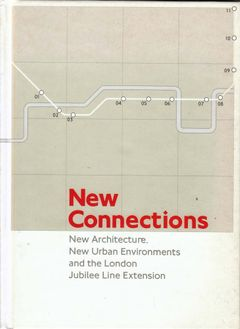 New Connections: New Architecture, New Urban Environments And The London Jubilee Line Extension.
