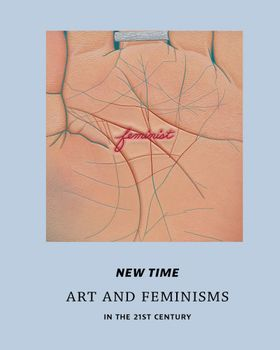 New Time: Art and Feminisms in the 21st Century