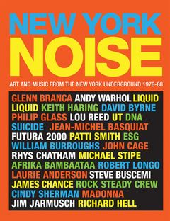 New York Noise: Art and Music from the New York Underground 1978-88