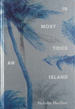 Nicholas Muellner: In Most Tides an Island