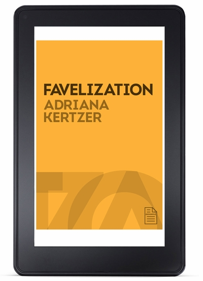 Now Available from the Cooper-Hewitt's DesignFile eBook Series: 'Favelization' by Adriana Kertzer