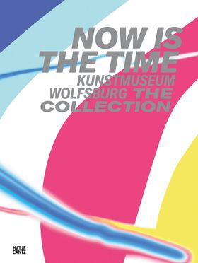 Now Is the Time: Kunstmuseum Wolfsburg