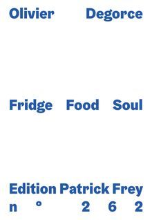 Olivier Degorce: Fridge Food Soul