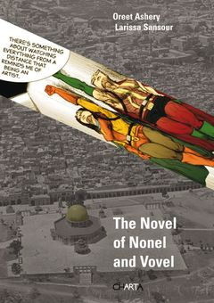 Oreet Ashery & Larissa Sansour: The Novel of Nonel and Vovel
