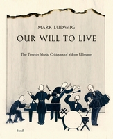 Our Will to Live: The Terezín Music Critiques of Viktor Ullmann