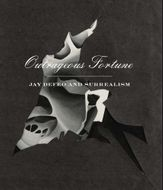 Outrageous Fortune: Jay DeFeo and Surrealism