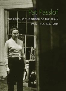 Pat Passlof: The Brush Is the Finger of the Brain
