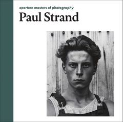 Paul Strand: Aperture Masters of Photography