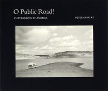 Peter Kayafas: O Public Road!: Photographs of America