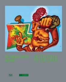 Peter Saul: Pop, Funk, Bad Painting and More