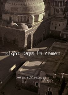Peter Schlesinger: Eight Days in Yemen