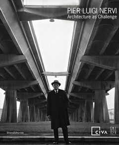Pier Luigi Nervi: Architecture as Challenge