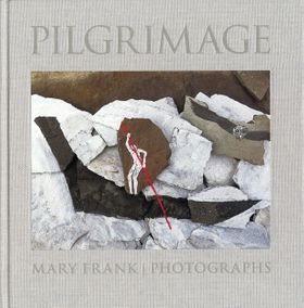 Pilgrimage: Photographs by Mary Frank