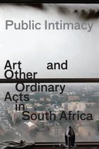 Public Intimacy: Art and Other Ordinary Acts in South Africa