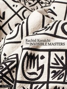Rachid Koraïchi: The Invisible Masters