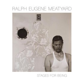Ralph Eugene Meatyard: Stages for Being