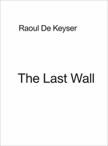 Raoul De Keyser: The Last Wall