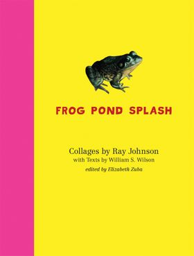 Ray Johnson and William S. Wilson: Frog Pond Splash
