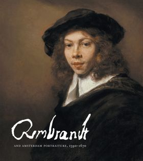 Rembrandt and Amsterdam Portraiture, 1590–1670