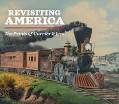 Revisiting America: The Prints of Currier & Ives