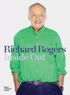 Richard Rogers: Inside Out