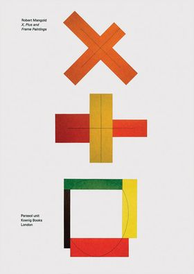Robert Mangold: X, Plus and Frame Paintings