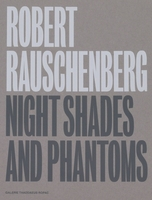 Robert Rauschenberg: Night Shades and Phantoms