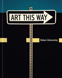 Robert Zahornicky: Art This Way