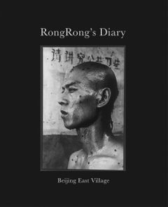RongRong's Diary: Beijing East Village