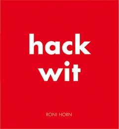 Roni Horn: Hack Wit