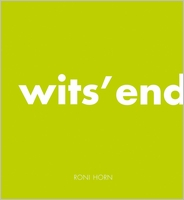 Roni Horn: Wit's End