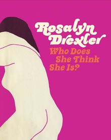 Rosalyn Drexler: Who Does She Think She Is?